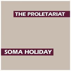 Proletariat (The) - Soma Holiday