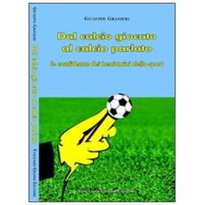 Dal calcio giocato al calcio parlato. le confidenze dei beniamini dello sport