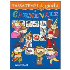 Passatempi e giochi di Carnevale. Ediz. illustrata