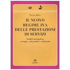 Il nuovo regime IVA delle prestazioni di servizi. Analisi normativa, esempi, casi pratici e soluzioni