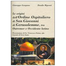 Le origini dell'ordine ospitaliero di San Giovanni di Gerusalemme, tra Outremer e Occidente latino