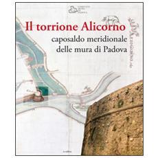 Il torrione Alicorno. Caposaldo meridionale delle mura di Padova