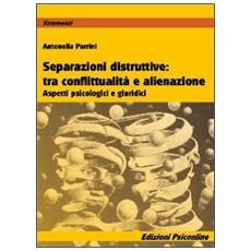 Separazioni ditruttive tra conflittualità e alienazione. Aspetti psicologici e giuridici
