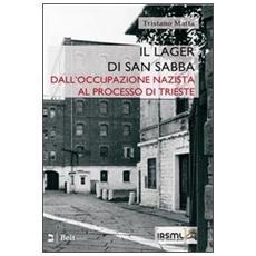 Il lager di san Sabba. Dall'occupazione nazista al processo di Trieste