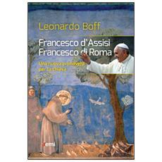 Francesco d'Assisi, Francesco di Roma. Una nuova primavera per la Chiesa