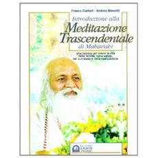 Introduzione alla meditazione trascendentale di Maharishi. Una tecnica per vivere la vita nella felicità, nella salute, nel successo e nella realizzazione