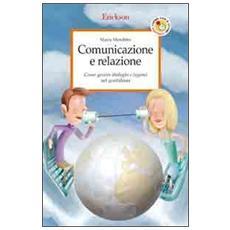 Comunicazione e relazione. Come gestire dialoghi e legami nel quotidiano