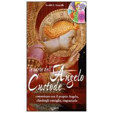 Le carte dell'angelo custode. Comunicare con il proprio angelo, chiedergli consiglio, ringraziarlo. Con 40 carte