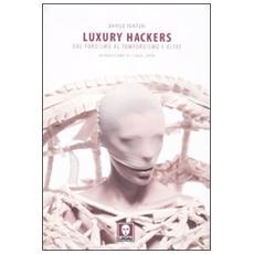 Luxury hackers. Dal fordismo al tomfordismo e oltre