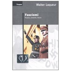 Fascismi. Passato, presente, futuro