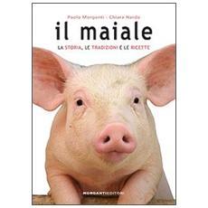 Il maiale. La storia, le tradizioni e le ricette