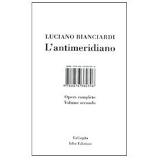 L'antimeridiano. Vol. 2: Opere complete.