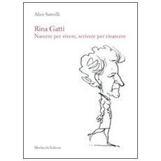Rina Gatti. Nascere per vivere, scrivere per rinascere. Con DVD