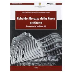 Robaldo Morozzo della Rocca. Architetto. Frammenti d'archivio. Vol. 2