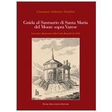 Guida al santuario di Santa Maria del Monte sopra Varese. Con testi e illustrazioni della guida Rainoldi del 1851