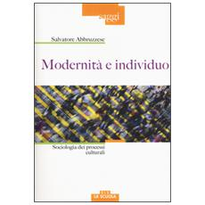 Modernità e individuo. Sociologia dei processi culturali