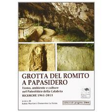 Grotta del Romito a Papasidero. Uomo, ambiente e culture nel paleolitico della Calabria. Ricerche 1961-2011