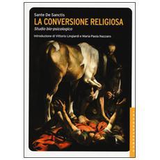 Conversione religiosa. Studio bio-psicologico (La)
