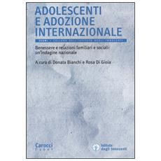 Adolescenti e adozione internazionale. Benessere e relazioni familiari e sociali: un'indagine nazionale