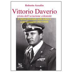 Vittorio Daverio (pilota dell'aviazione coloniale) . L'Africa orientale nelle lettere e nelle immagini (1937-1939)
