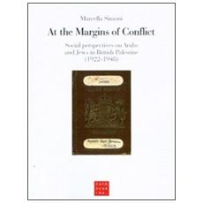 At the margins of conflict. Social perspectives an Arabs and jews in British Palestine (1922-1948)