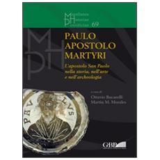Paulo apostolo martyri. L'apostolo San Paolo nella storia nell'arte e nell'archeologia