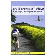 Tra il Brenta e il Piave. In bici lungo i grandi fiumi del Veneto