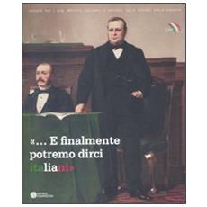 «. . . E finalmente potremo dirci italiani». Bologna e le estinte Legazioni tra cultura e politica nazionale 1859-1911