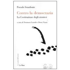 Contro la democrazia. La Costituzione degli ateniesi