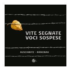 Vite segnate. Voci sospese. Auschwitz-Birkenau