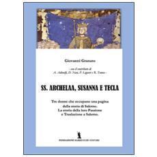 SS. Archelaa, Susanna e Tecla. La storia di tre sante. La loro passione e traslazione a Salerno