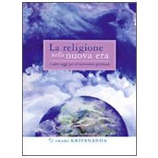 La religione nella nuova era. E altri saggi per il ricercatore spirituale