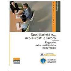 Sussidiarietà e. . . neolaureati e lavoro. Rapporto sulla sussidiarietà 2012/2013