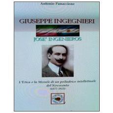 Giuseppe Ingegneri, (José Ingeniero) . L'etica e la morale di un poliedrico intellettuale del Novecento