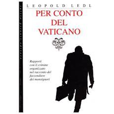 Per conto del Vaticano. Rapporti con il crimine organizzato nel racconto del faccendiere dei monsignori