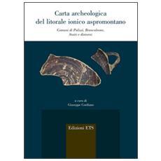 Carta archeologica del litorale ionico aspromontano. Comuni di Palizzi, Brancaleone, Staiti e dintorni