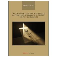 La comunità evangelica riformata di confessione elvetica di Trieste. Fonti e documenti. 1751-2009