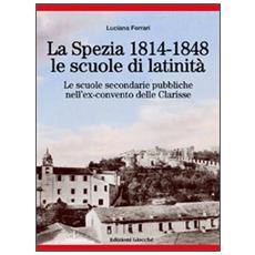 La Spezia 1814-1848, le scuole di latinità. Le scuole secondarie pubbliche nell'ex-convento delle Clarisse