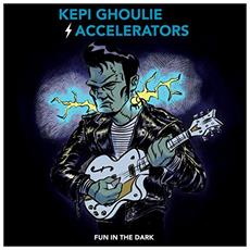 Kepi Ghoulie And The Accelerators - Fun In The Dark