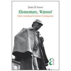 Elementare, Watson! Criteri e metodi per la ricerca e l'investigazione