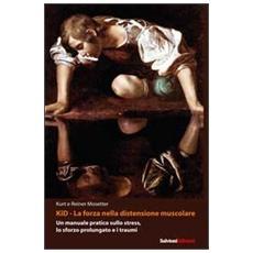 Kid, la forza nella distensione muscolare. Un manuale pratico sullo stress, lo sforzo prolungato e i traumi