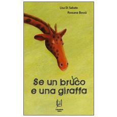 Se un bruco e una giraffa. . .