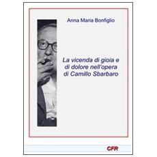 La vicenda di gioia e di dolore nmell'opera di Camillo Sbarbaro