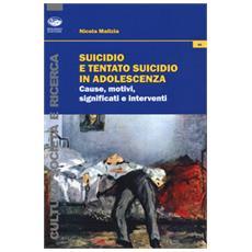 Suicidio e tentato suicidio in adolescenza. Cause, motivi, significati e interventi