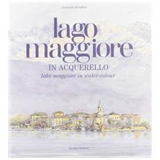 Lago Maggiore in acquerello. Ediz. italiana e inglese