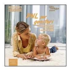 PNL per genitori. Come migliorare la comunicazione con i propri figli usando gli strumenti della programmazione neuro linguistica. Audiolibro. CD Audio formato MP3