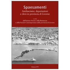 Spaesamenti. Antifascismo, deportazione e clero in provincia di Livorno