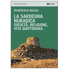 La Sardegna nuragica. Società, religione, vita quotidiana
