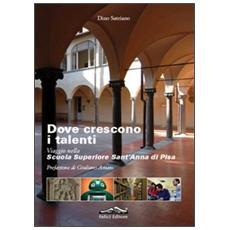 Dove crescono i talenti. Viaggio nella scuola superiore Sant'Anna di Pisa