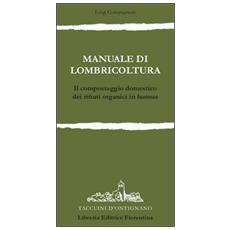 Manuale di lombricoltura. Il compostaggio domestico dei rifiuti organici in humus
